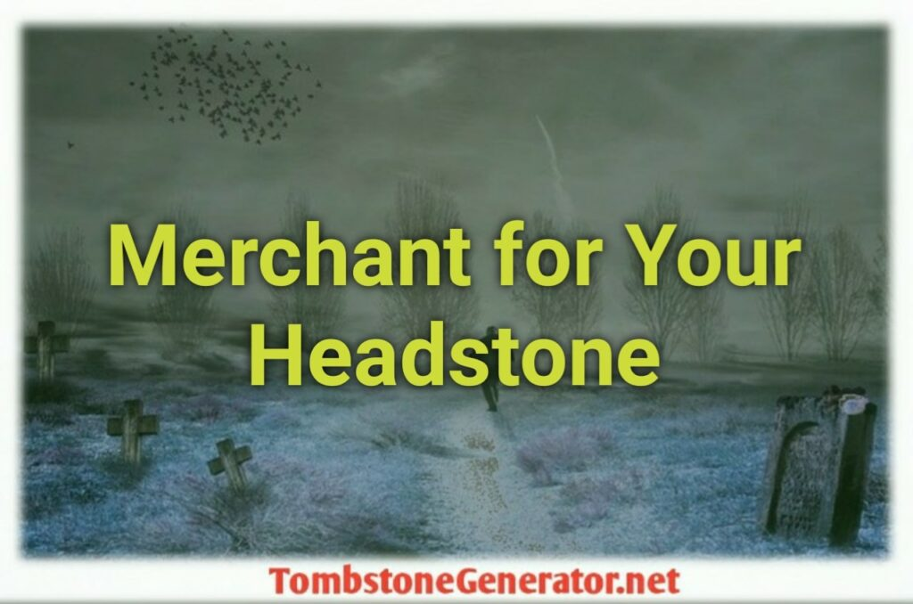 How to Select a Merchant for Your Headstone Acquisition