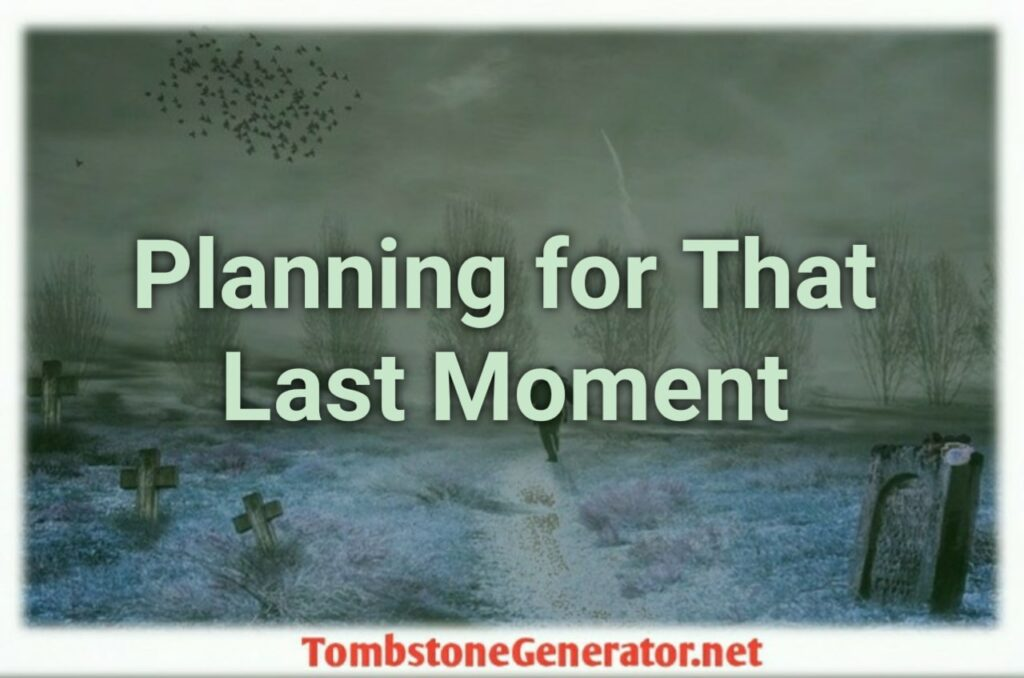 Planning for That Last Moment