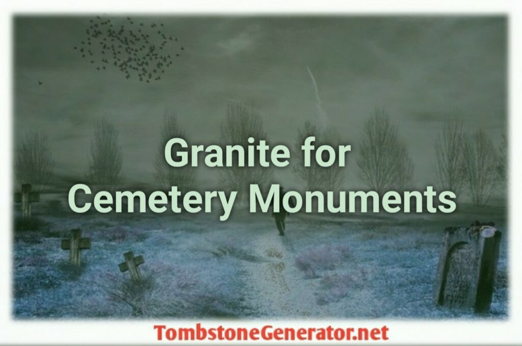 Why Granite is Preferred for Cemetery Monuments